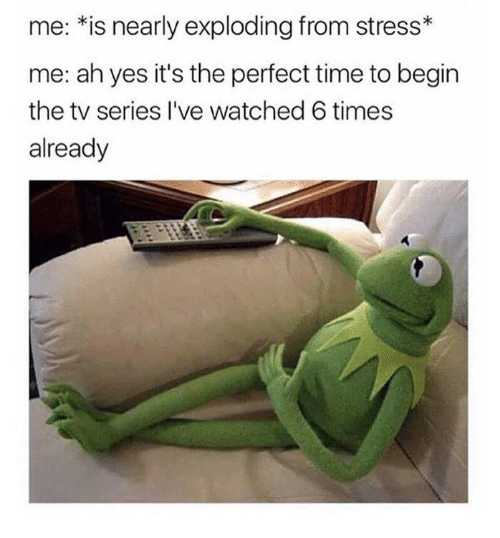 Time, Humans of Tumblr, and Yes: me: *is nearly exploding from stress*  me: ah yes it's the perfect time to begin  the tv series I've watched 6 times  already