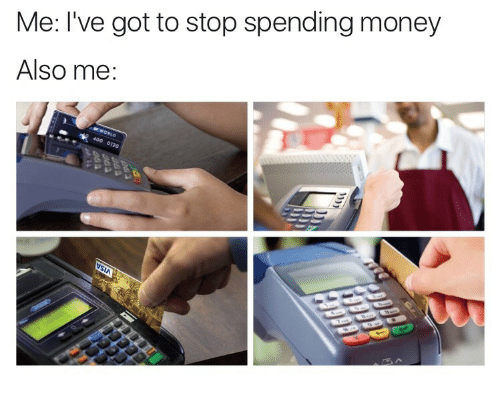 Money, Got, and Stop: Me: I've got to stop spending money  Also me:  400
