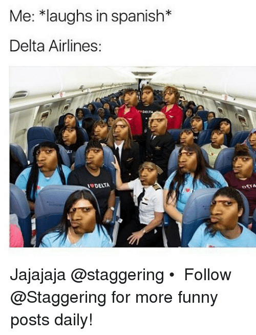delta airlines: Me: *laughs in spanish*  Delta Airlines Jajajaja @staggering • ➫➫➫ Follow @Staggering for more funny posts daily!