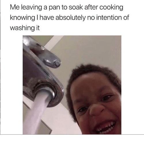 Pan, Knowing, and Cooking: Me leaving a pan to soak after cooking  knowing I have absolutely no intention of  washing it