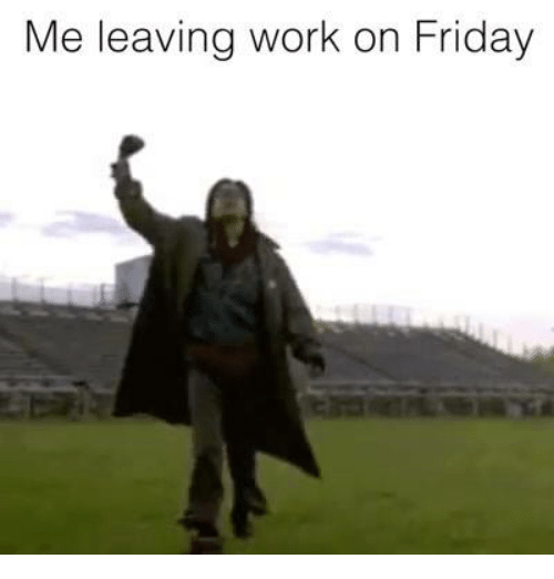 25 Best Memes About Leaving Work On Friday Leaving Work On