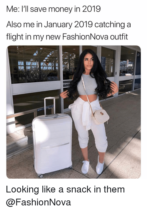 Funny, Money, and Flight: Me: l'Il save money in 2019  Also me in January 2019 catching a  flight in my new FashionNova outfit  RENT Looking like a snack in them @FashionNova
