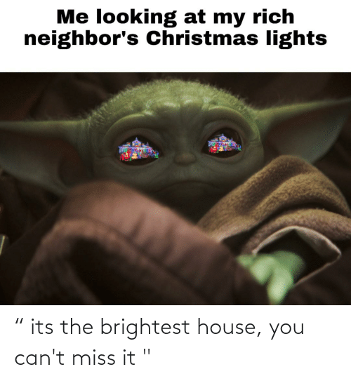 """Christmas, Reddit, and House: Me looking at my rich  neighbor's Christmas lights """" its the brightest house, you can't miss it """""""