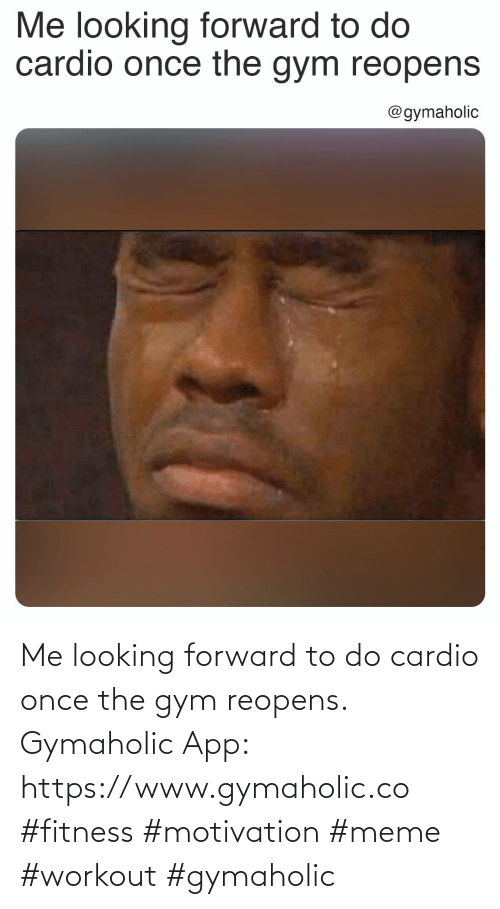 workout: Me looking forward to do cardio once the gym reopens.  Gymaholic App: https://www.gymaholic.co  #fitness #motivation #meme #workout #gymaholic