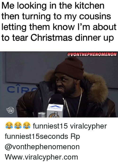 christmas dinner: Me looking in the kitchen  then turning to my cousins  letting them know l'm about  to tear Christmas dinner up  @VONTHEPHENOMENON  Cl 😂😂😂 funniest15 viralcypher funniest15seconds Rp @vonthephenomenon Www.viralcypher.com