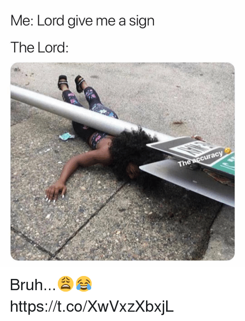 Bruh, Lord, and Sign: Me: Lord give me a sign  The Lord  cura  The Bruh...😩😂 https://t.co/XwVxzXbxjL