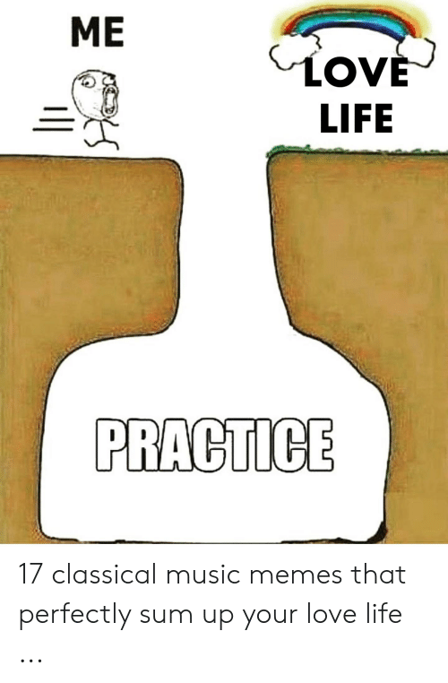 Band Practice Meme: ME  LOV  LIFE  PRACTICE 17 classical music memes that perfectly sum up your love life ...