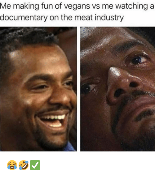 Funny, Fun, and Meat: Me making fun of vegans vs me watching a  documentary on the meat industry 😂🤣✅