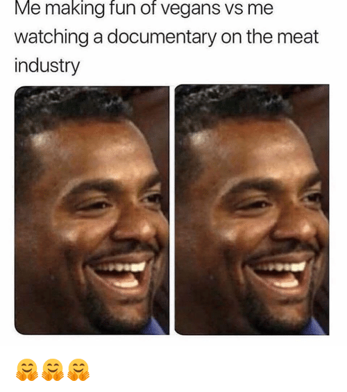 Memes, 🤖, and Fun: Me making fun of vegans vs me  watching a documentary on the meat  industry 🤗🤗🤗