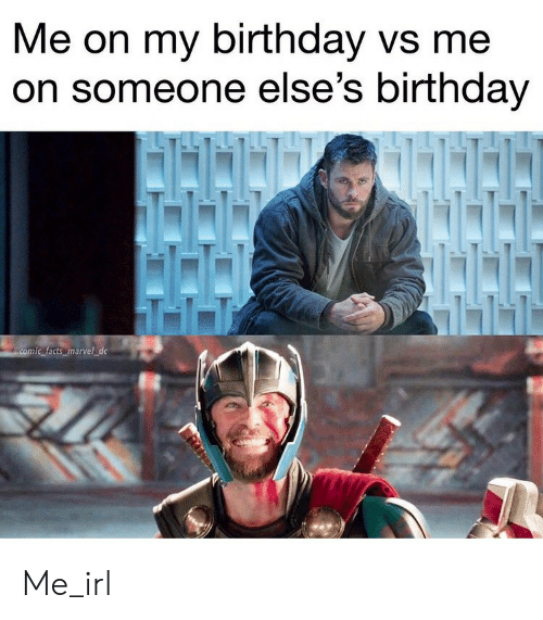 Birthday, Facts, and Marvel: Me on my birthday vs me  on someone else's birthday  T1  comic facts marvel dc Me_irl