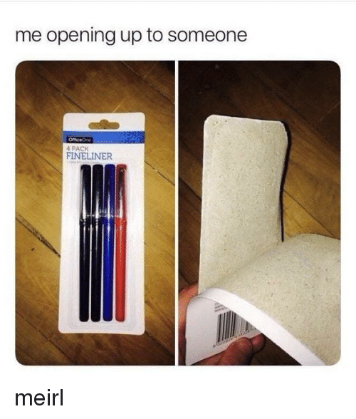 MeIRL, Someone, and  Pack: me opening up to someone  4 PACK  FINELINER meirl