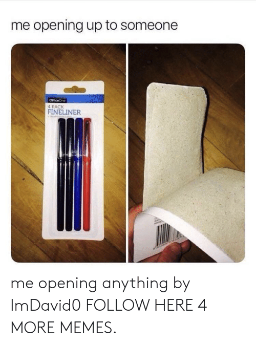 Dank, Memes, and Target: me opening up to someone  OfficeOne  4 PACK  FINELINER me opening anything by ImDavid0 FOLLOW HERE 4 MORE MEMES.