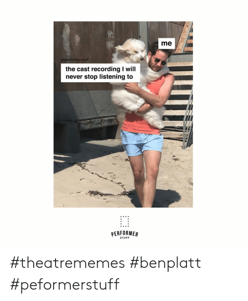 Stuff, Never, and Will: me  @performerstuff  the cast recording I will  never stop listening to  PERFORMER  STUFF #theatrememes #benplatt #peformerstuff