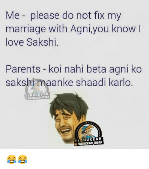 sakshi: Me please do not fix my  marriage with Agni, you know  love Sakshi.  Parents koi nahi beta agni ko  sakshi maanke shaadi karlo  TIBHUKKAD  f HuKKAD  InsTA 😂😂