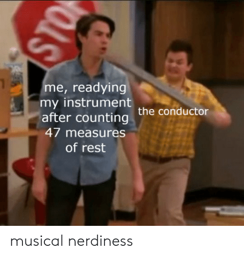 Rest, Conductor, and Musical: me, readying  my instrument  after counting the conductor  47 measures  of rest musical nerdiness