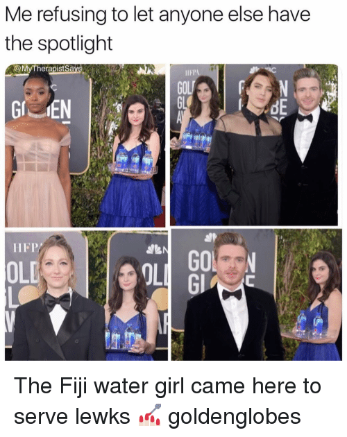 Fiji: Me refusing to let anyone else have  the spotlight  @MyTherapistSa  IIFP  ON  dE  HFP/  OLD  OL  Gl The Fiji water girl came here to serve lewks 💅🏻 goldenglobes