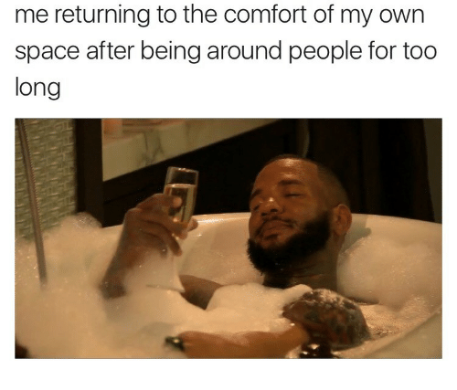 Space, Own, and For: me returning to the comfort of my own  space after being around people for too  long