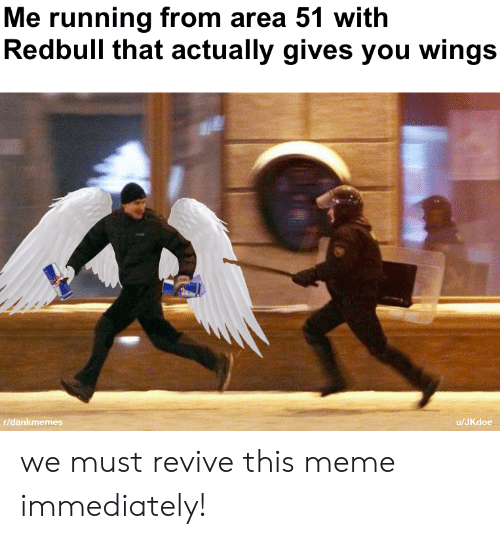 R Dankmemes: Me running from area 51 with  Redbull that actually gives you wings  r/dankmemes  /JKdoe we must revive this meme immediately!