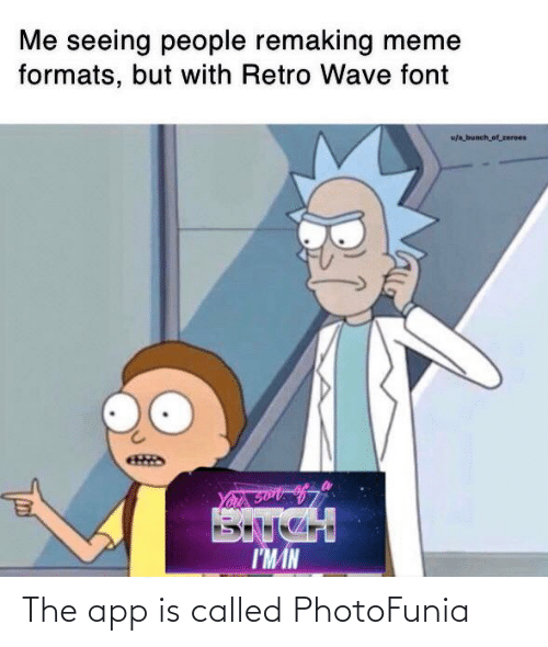 zeroes: Me seeing people remaking meme  formats, but with Retro Wave font  u/abunch of_zeroes  I'MIN The app is called PhotoFunia