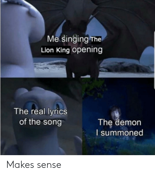 Lion King: Me singing The  Lion King opening  The real lyrics  of the song  The demon  I summoned Makes sense