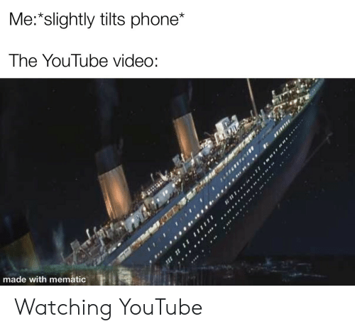 Phone, youtube.com, and Video: Me: slightly tilts phone*  The YouTube video:  made with mematic Watching YouTube