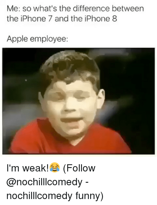 iphone: Me: so what's the difference between  the iPhone 7 and the iPhone 8  Apple employee: I'm weak!😂 (Follow @nochilllcomedy - nochilllcomedy funny)