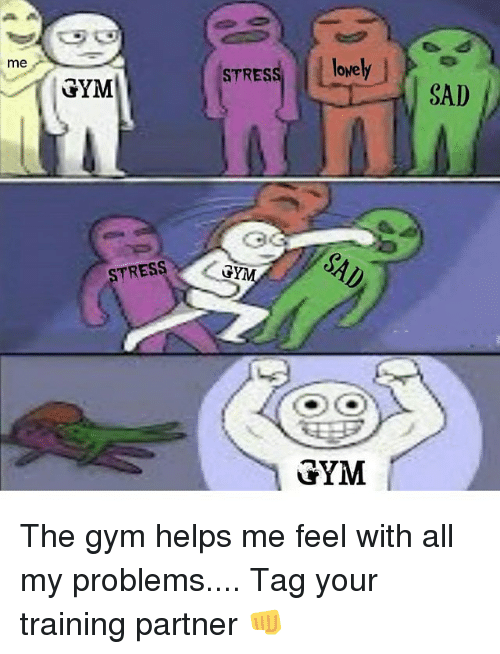 Gym, Memes, and Sad: me  STRESS lovely  leve  GYM  SAD  TRESS  GYM The gym helps me feel with all my problems.... Tag your training partner 👊