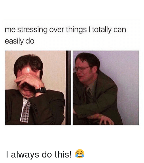 Memes, 🤖, and Can: me stressing over things I totally can  easily do I always do this! 😂