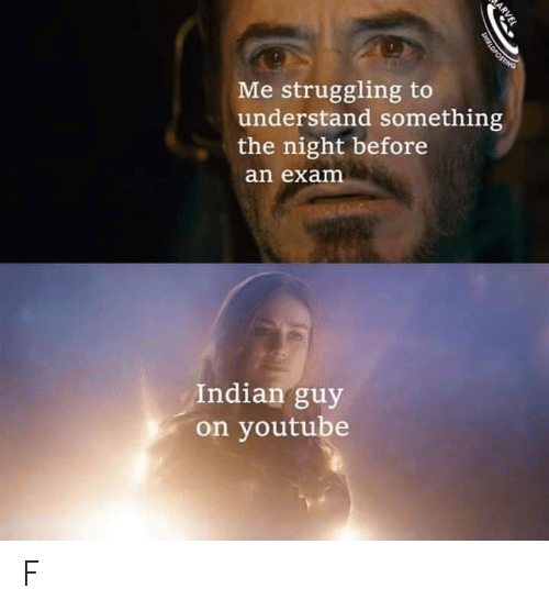 youtube.com, Indian, and Guy: Me struggling to  understand something  the night before  an exam  Indian guy  on youtube  ARVEL  SHIELDFOSTING F