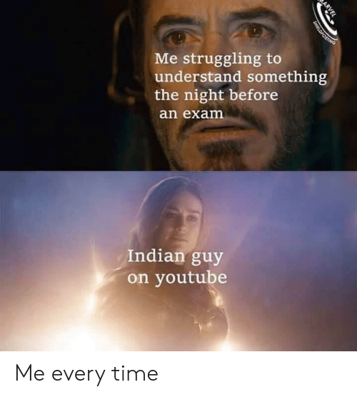 youtube.com, Time, and Indian: Me struggling to  understand something  the night before  an exam  Indian guy  on youtube  ARVEL  SHIELDPOSTING Me every time