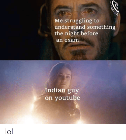 Lol, youtube.com, and Indian: Me struggling to  understand something  the night before  an exam  Indian guy  on youtube  ARVEL  SHIELDPOSTING lol