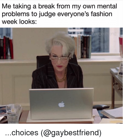 Break, Grindr, and Judge: Me taking a break from my own mental  problems to judge everyone's fashiorn  week looks:  aybestf ...choices (@gaybestfriend)