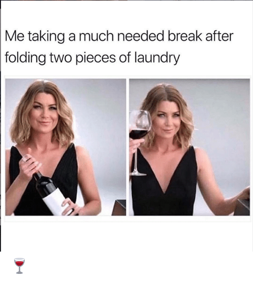 Laundry, Memes, and Break: Me taking a much needed break after  folding two pieces of laundry 🍷