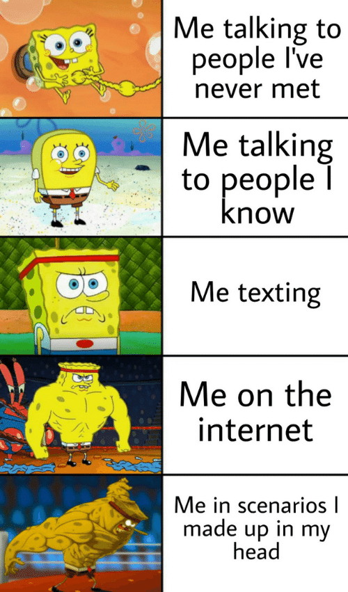 Head, Internet, and Texting: Me talking to  people lve  never met  Me talking  to people  know  Me texting  Me on the  internet  Me in scenarios I  made up in my  head