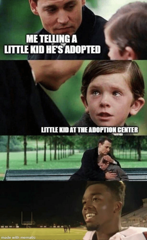 Kid, Made, and Hes: ME TELLING A  LITTLE KID HE'S ADOPTED  LITTLE KID AT THE ADOPTION CENTER  made with mematic