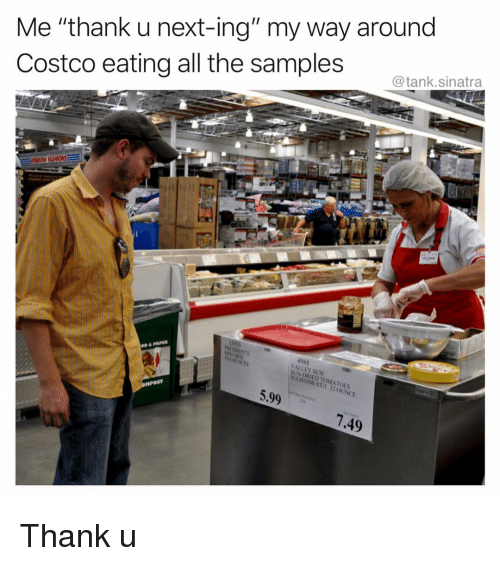"Costco: Me ""thank u next-ing"" my way around  Costco eating all the samples  @tank.sinatra  53  4988  VALLEY SUN  SUN DRI  OUNCE  5.99  .49 Thank u"