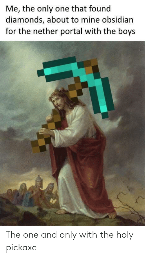 the one and only: Me, the only one that found  diamonds, about to mine obsidian  for the nether portal with the boys The one and only with the holy pickaxe