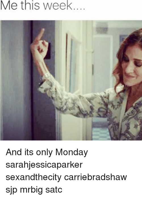 Memes, Monday, and 🤖: Me this week And its only Monday sarahjessicaparker sexandthecity carriebradshaw sjp mrbig satc