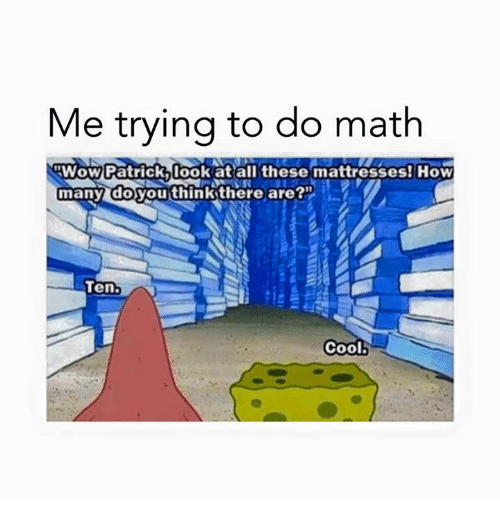 """Look At All These: Me trying to do math  nwow Patrick look at all these mattresses! How  many do you think there are?""""  Tent  Cool!"""