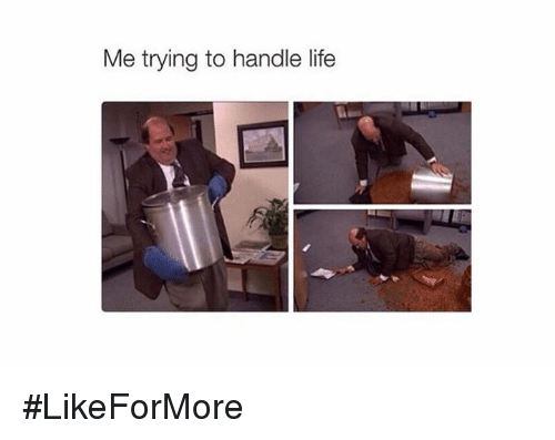 Life, Memes, and 🤖: Me trying to handle life #LikeForMore