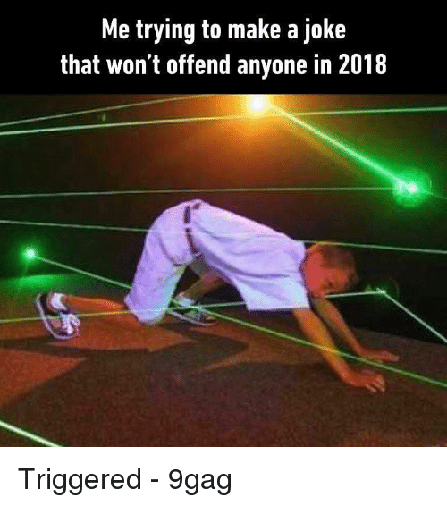 9gag, Memes, and 🤖: Me trying to make a joke  that won't offend anyone in 2018 Triggered - 9gag