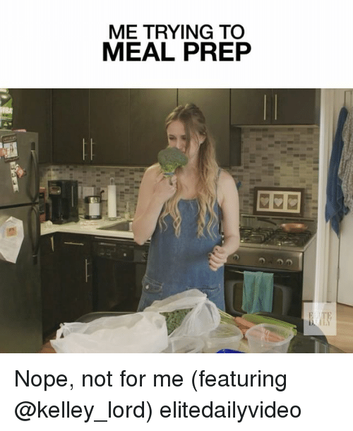 Kelley: ME TRYING TO  MEAL PREP  BA  E TE Nope, not for me (featuring @kelley_lord) elitedailyvideo