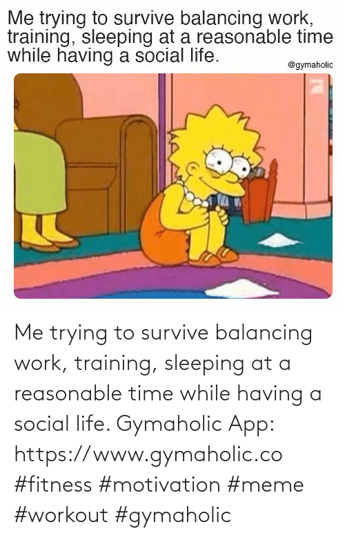 training: Me trying to survive balancing work, training, sleeping at a reasonable time while having a social life.  Gymaholic App: https://www.gymaholic.co  #fitness #motivation #meme #workout #gymaholic