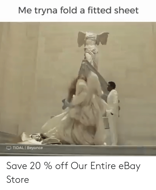 eBay: Me tryna fold a fitted sheet  -TIDAL I Beyonce Save 20 % off Our Entire eBay Store