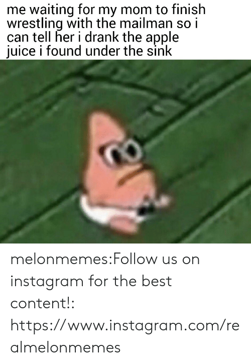 drank: me waiting for my mom to finish  wrestling with the mailman so i  can tell her i drank the apple  juice i found under the sink melonmemes:Follow us on instagram for the best content!: https://www.instagram.com/realmelonmemes