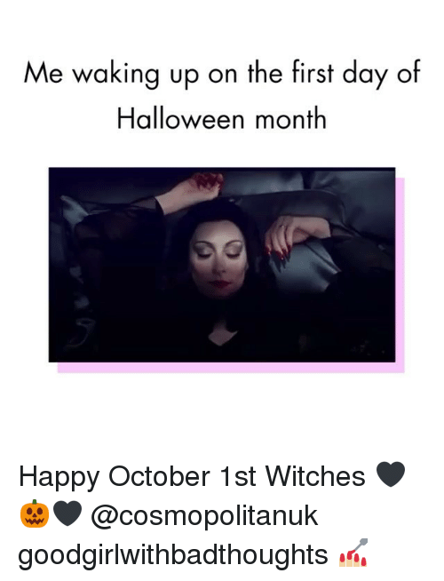 October 1St: Me waking up on the first day of  Halloween month Happy October 1st Witches 🖤🎃🖤 @cosmopolitanuk goodgirlwithbadthoughts 💅🏼