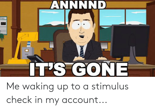 waking up: Me waking up to a stimulus check in my account...