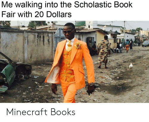 Books, Minecraft, and Book: Me walking into the Scholastic Book  Fair with 20 Dollars Minecraft Books