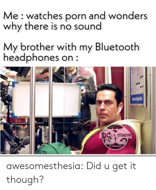 Bluetooth, Tumblr, and Blog: Me watches porn and wonders  why there is nO sound  My brother with my Bluetooth  headphones on  TO  GHALLORDC  Weod  (L DOOM  is Doom awesomesthesia:  Did u get it though?