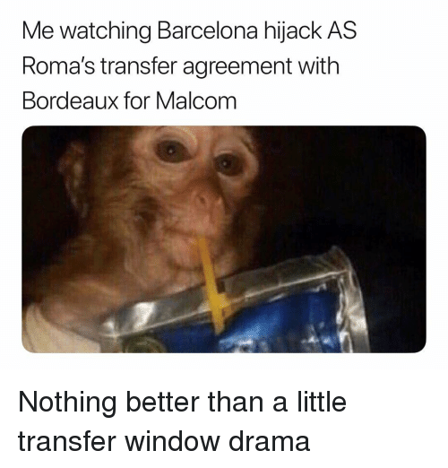 Barcelona, Soccer, and Sports: Me watching Barcelona hijack AS  Roma's transfer agreement with  Bordeaux for Malcom Nothing better than a little transfer window drama